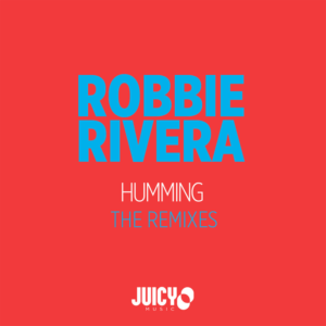 Robbie Rivera – Humming (Juanito Remix)