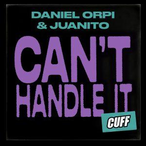 Daniel Orpi & Juanito – Can't Handle It (Original Mix)