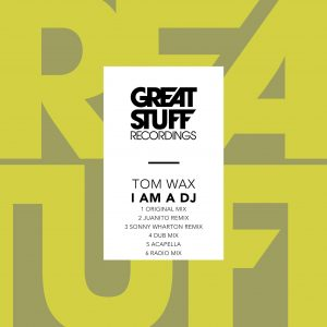 Tom Wax – I Am A DJ (Juanito Remix)